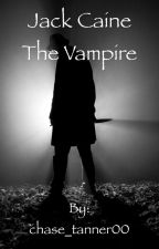 Jack Caine the Vampire by chase_tanner00