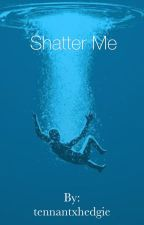 Shatter Me {complete} by melinaisnotonfire