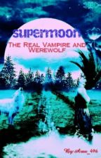 SUPERMOON : The Real Vampire and Werewolf by Arau_496