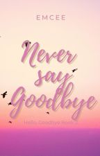 Never Say Goodbye by IamEmcee15