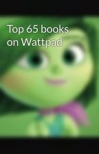 Top 65 books on Wattpad by TheCritic918