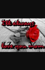 I'll always love you mom by Itzel10203