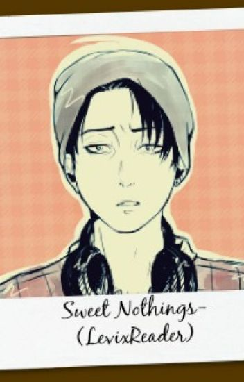 Sweet Nothings (Modern!LevixReader)