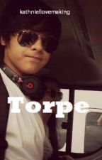Torpe - Sex story [Kathniel] FINISHED! by kathniellovemaking