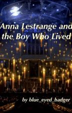 Anna Lestrange and the Boy Who Lived by blue_eyed_badger
