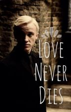 Love Never Dies. (Draco Malfoy Fan Fiction) (Watty Awards 2013 Winner) by rosebuds_