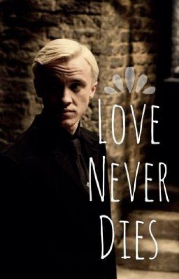 Love Never Dies. (Draco Malfoy Fan Fiction) (Watty Awards 2013 Winner)