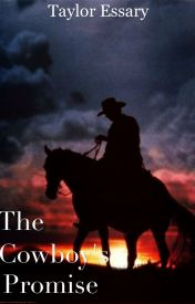 The Cowboy's Promise (UNDER HEAVY REVISION) by wayward_impala67