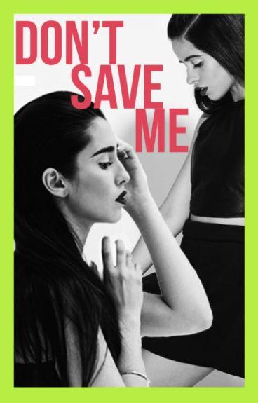 Don't save me (Camren Fic)
