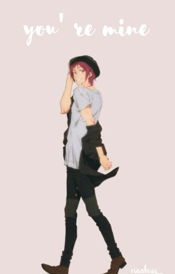 You're Mine [Matsuoka Rin x Reader]