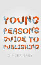 Young Person's Guide to Publishing by XimeraGrey