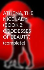 ATHENA, THE NICE LADY  (BOOK 2: GODDESSES OF BEAUTY) (complete) by HeartRomances