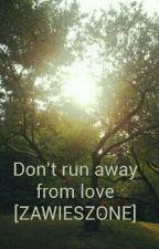 Don't run away from love [ZAWIESZONE] by _nicol_69