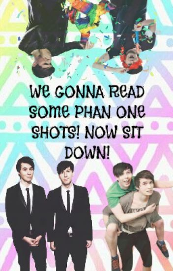 WE GONNA READ SOME PHAN ONE SHOTS! NOW SIT DOWN! - Summer