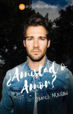 ¿Amistad o Amor? James Maslow (FanFiction) (EDITANDO)  #gemaescondida by MelsMorales