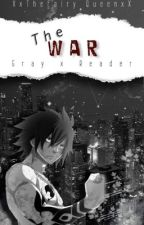 The War { Gray X Reader } by XxTheFairyQueenxX