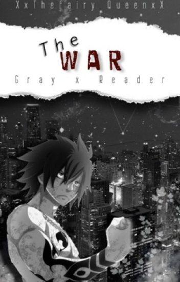 The War { Gray X Reader } #2 IN GRAY X READER