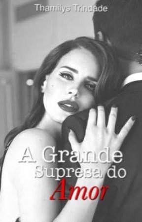 A Grande Surpresa Do Amor. by thamilystrindade