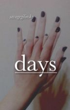 Days   m.e by magsmoneyyymil