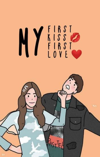 My First Kiss, My First Love [COMPLETED]