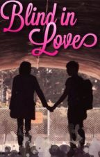 Blind In Love by yesitsevie