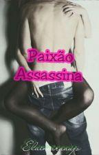 Paixão Assasina by Elainearaaujo
