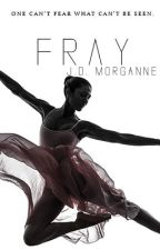 Fray by PseudonymMorganne