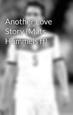 Another Love Story (Mats Hummels ff) by LovingMH15