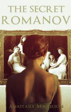 The Secret Romanov (ON HOLD) by Anastasia_Mikaelson
