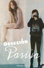 Obsesión Pasiva || Libro #2 by cleyva117