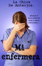 Mi enfermera. (Temporalmente pausada) by LaChicaDeAnteojos