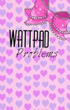 wattpad problems by _pizzaCobain