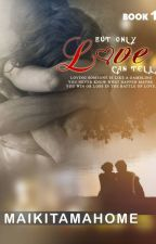 But Only Love Can Tell (Self-published Under JMD) by maikitamahome