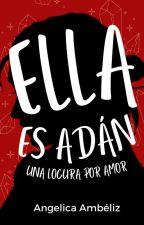 Ella Es Adán| Libro #1 [EDITANDO] by Angelica_J1992