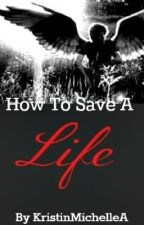 How To Save A Life by KristinMichelleA