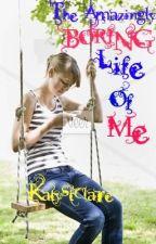 The Amazingly Boring Life of Me by KatyStClare
