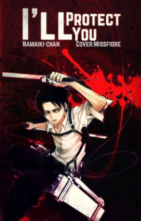 I'll Protect You: Levi X Reader by namaiki-chan