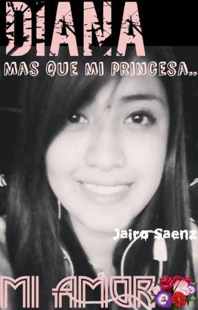 "DIANA: Mas que mi Princesa ""MI AMOR"" by SAENZJAIRO"