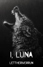 I, Luna by LetTheRiverRun