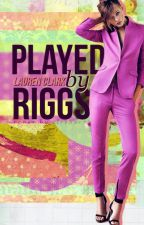 Played By Riggs by laurenannaclark