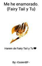 Me he enamorado. [Fairy Tail y Tu] by -EssienBF-