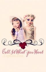 Call It What You Want{Wattys2015} by lantorns