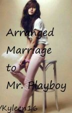 Arranged Marriage to Mr. Playboy (LUYOONFF......). (COMPLETED) by Vkyleen16