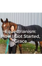 Equestrianism: How I Got Started, Grace by morninglightfarm