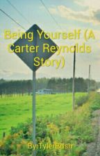 Being Yourself (A Carter Renyolds Story) by TylerBush