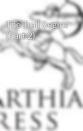 The Trail Begins (Part 2) by ParthianPress