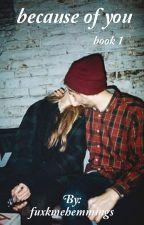Because of you || Luke Hemmings {Book 1} by fuxkmehemmings