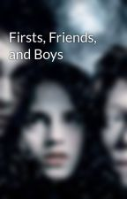 Firsts, Friends, and Boys by LuvBooksGal