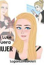Si Luke fuera mujer by LoganLoverMArii