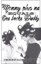 Mommy Plus Me Equals One Broke Daddy by jerkfacejenny